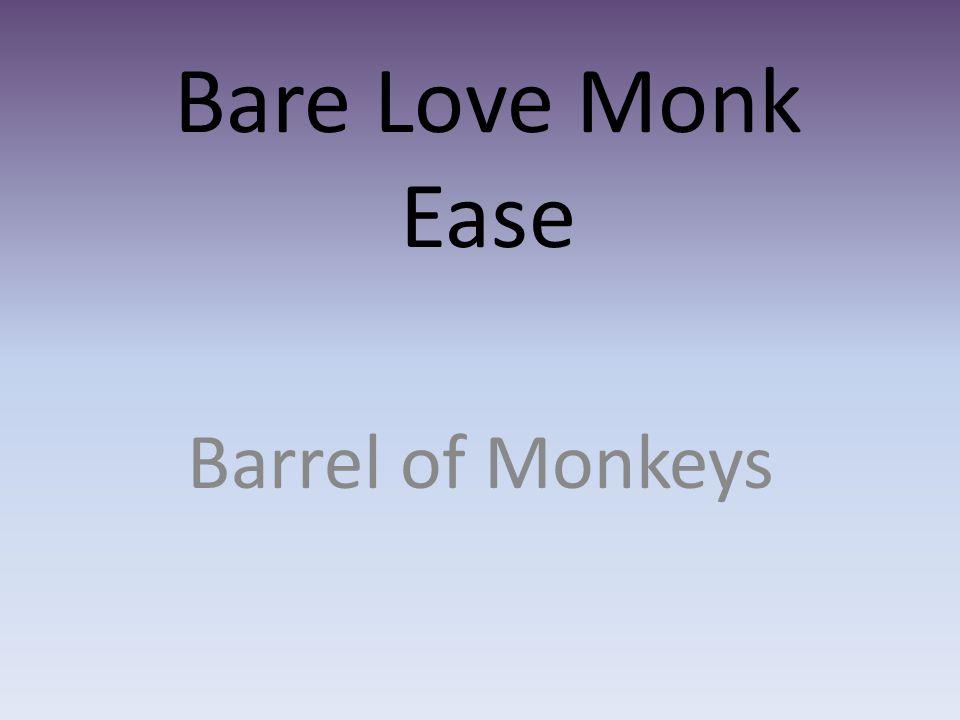 Bare Love Monk Ease Barrel of Monkeys