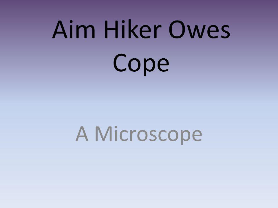 Aim Hiker Owes Cope A Microscope