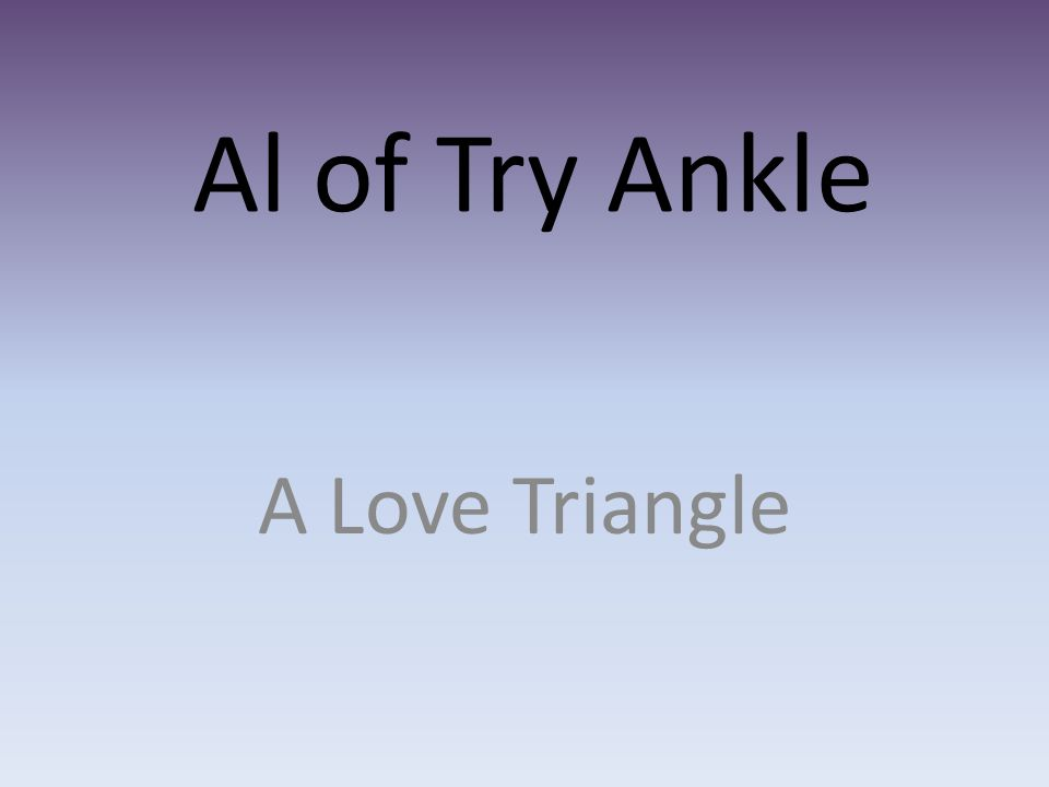 Al of Try Ankle A Love Triangle
