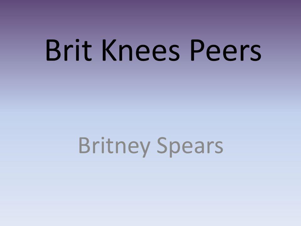 Brit Knees Peers Britney Spears