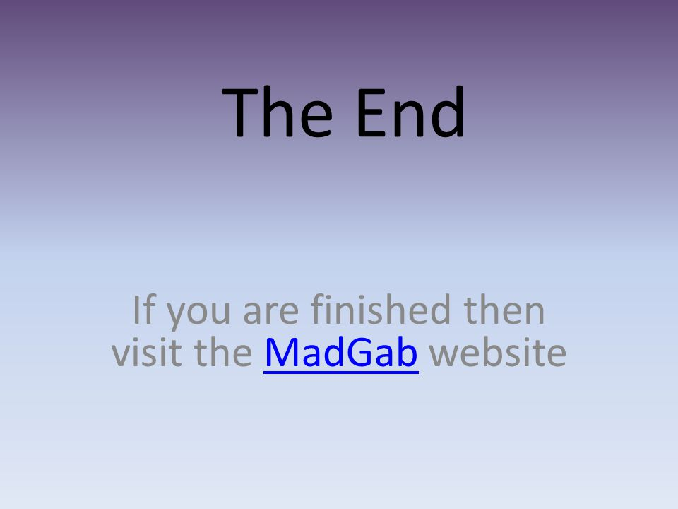 If you are finished then visit the MadGab website