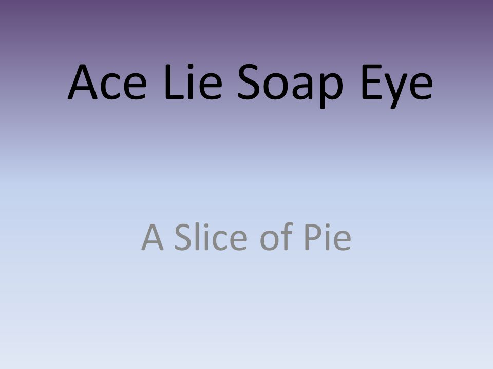 Ace Lie Soap Eye A Slice of Pie
