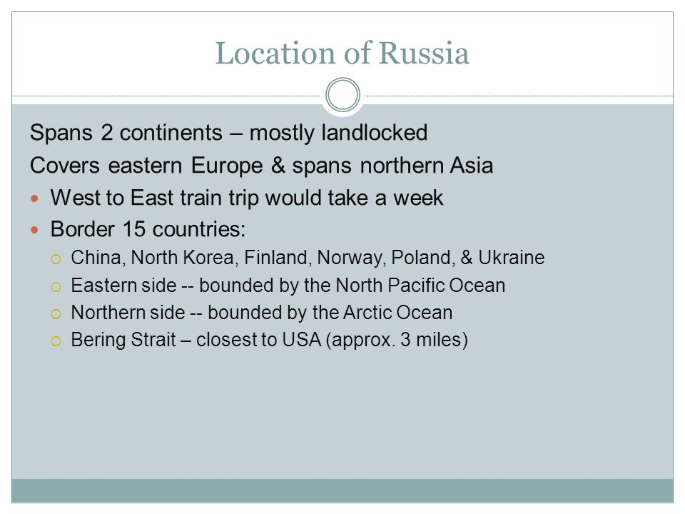 Location of Russia Spans 2 continents – mostly landlocked