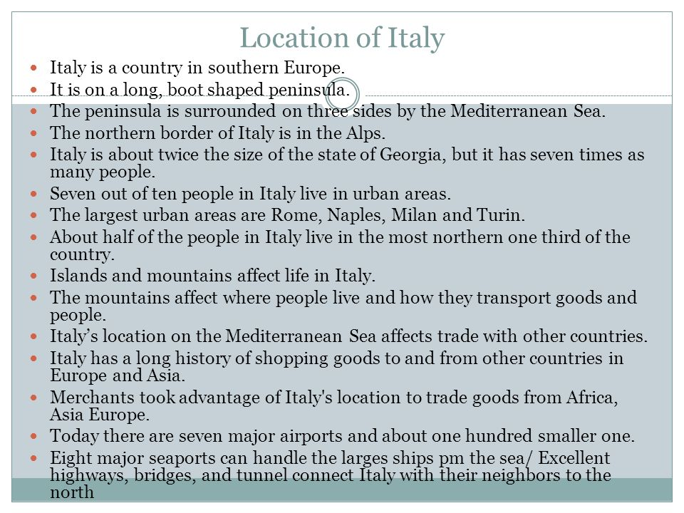Location of Italy Italy is a country in southern Europe.