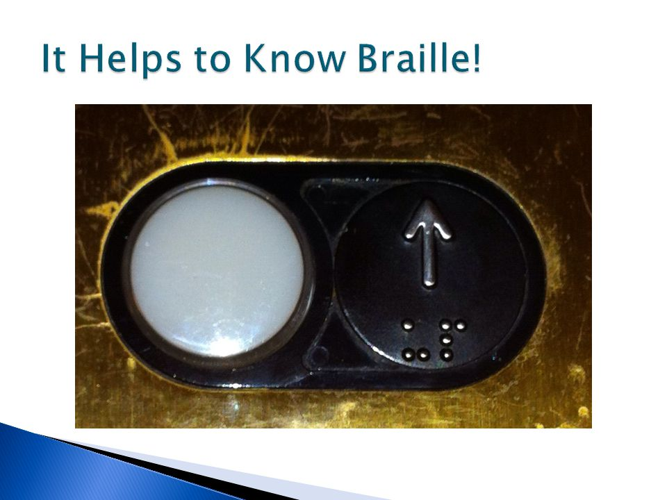 It Helps to Know Braille!