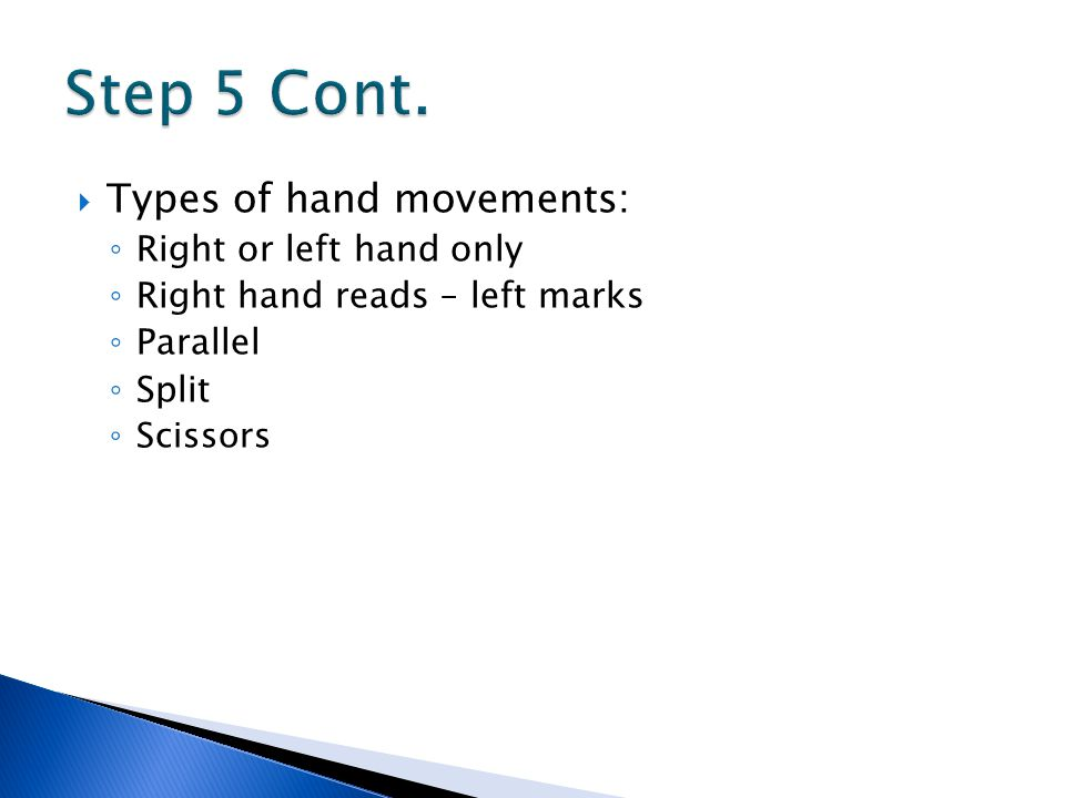 Step 5 Cont. Types of hand movements: Right or left hand only