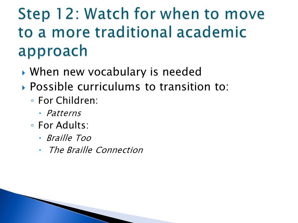Step 12: Watch for when to move to a more traditional academic approach