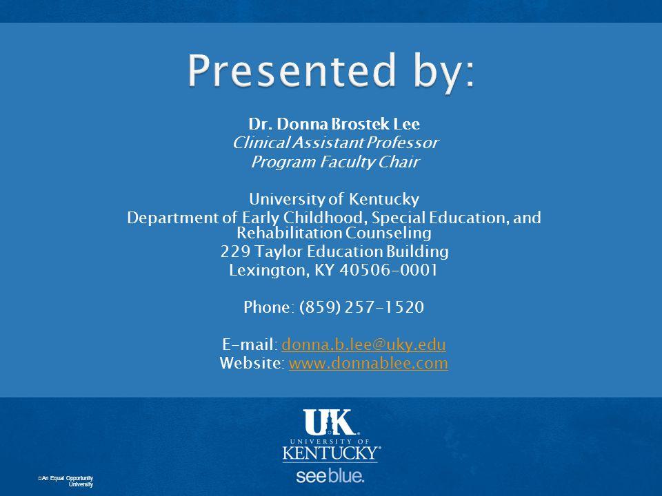 Presented by: Dr. Donna Brostek Lee Clinical Assistant Professor