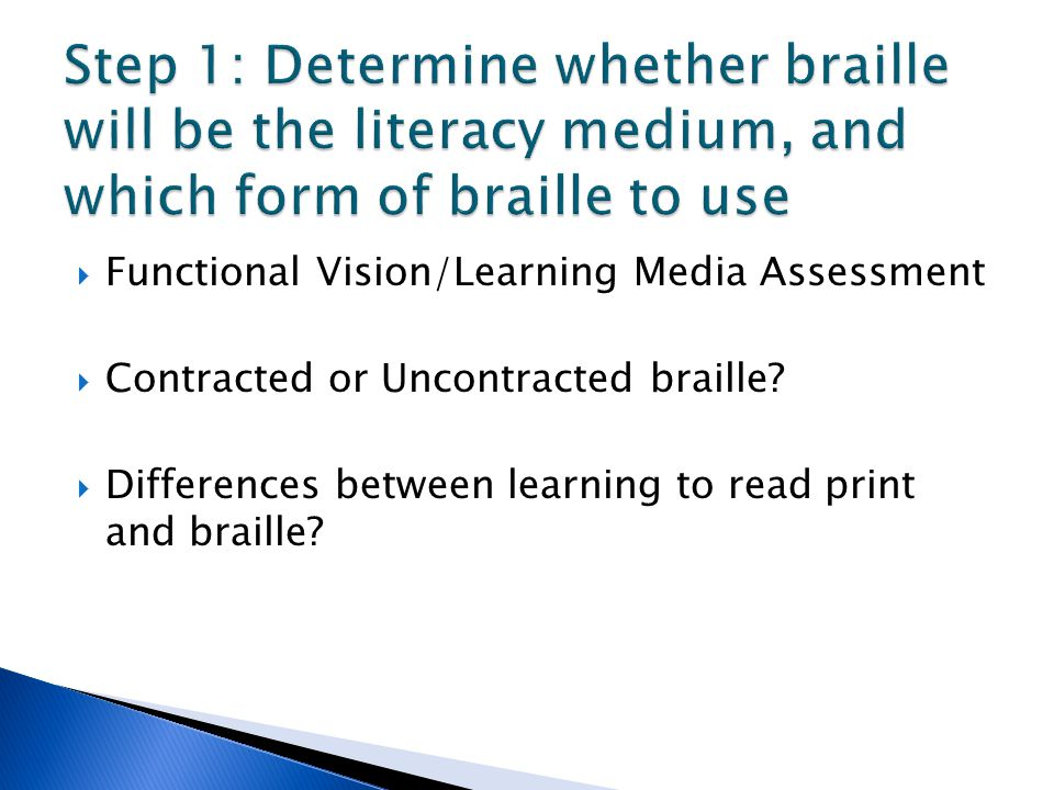 Step 1: Determine whether braille will be the literacy medium, and which form of braille to use