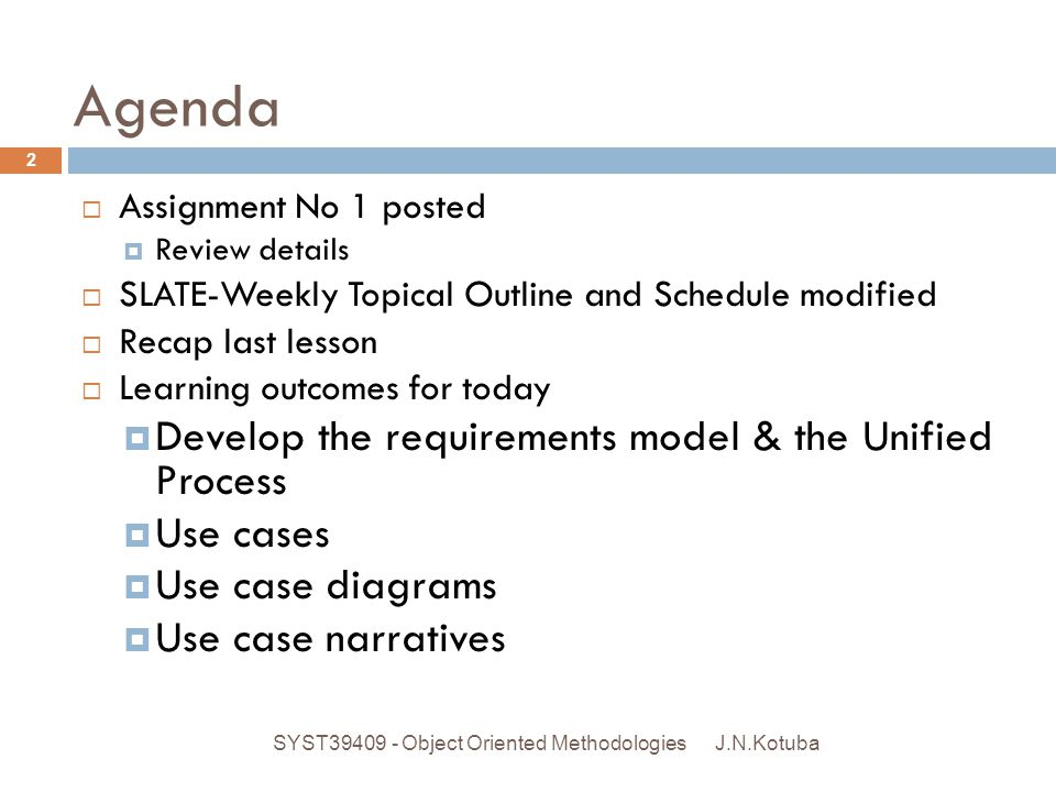 Agenda Develop the requirements model & the Unified Process Use cases