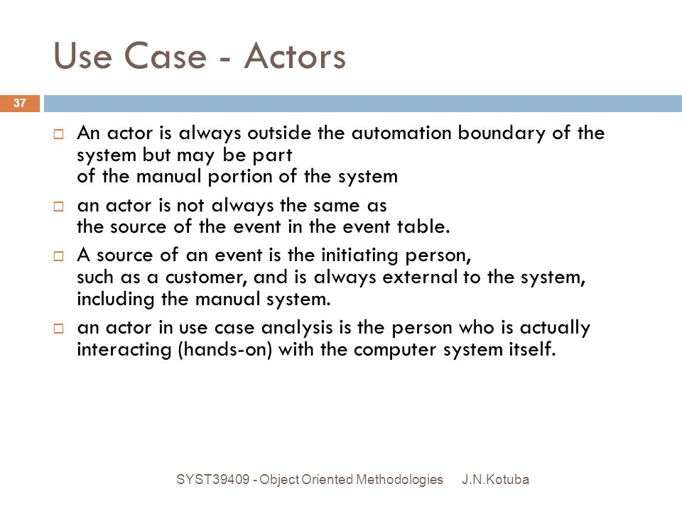 Use Case - Actors An actor is always outside the automation boundary of the system but may be part of the manual portion of the system.