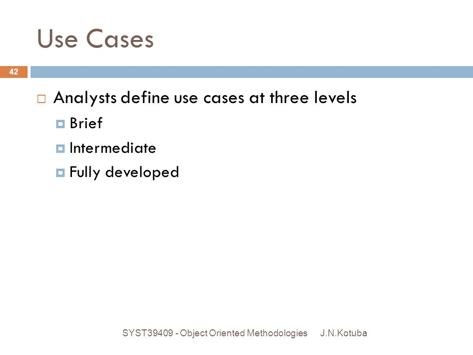 Use Cases Analysts define use cases at three levels Brief Intermediate