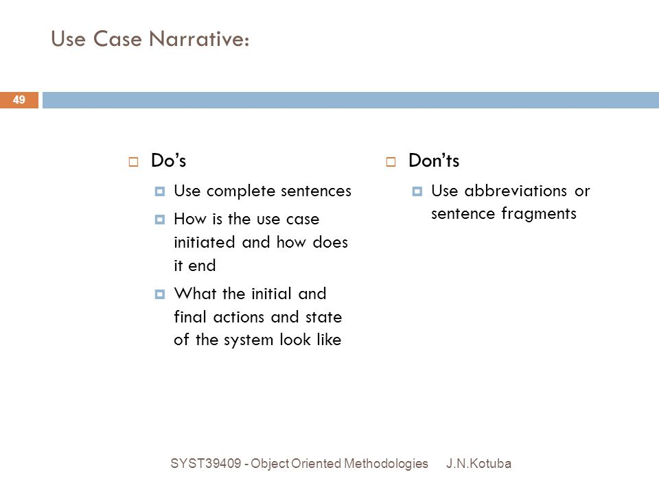Use Case Narrative: Do's Don'ts Use complete sentences