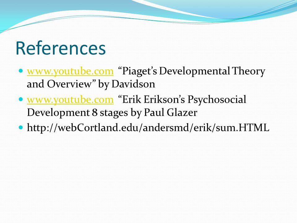 References www.youtube.com Piaget's Developmental Theory and Overview by Davidson.