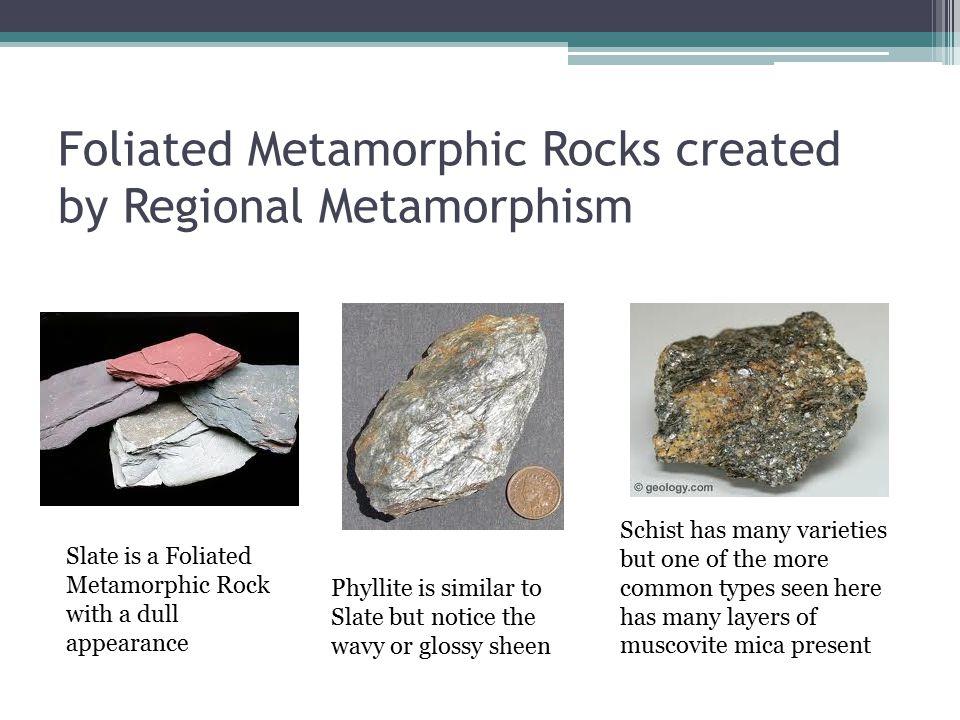 Foliated Metamorphic Rocks created by Regional Metamorphism