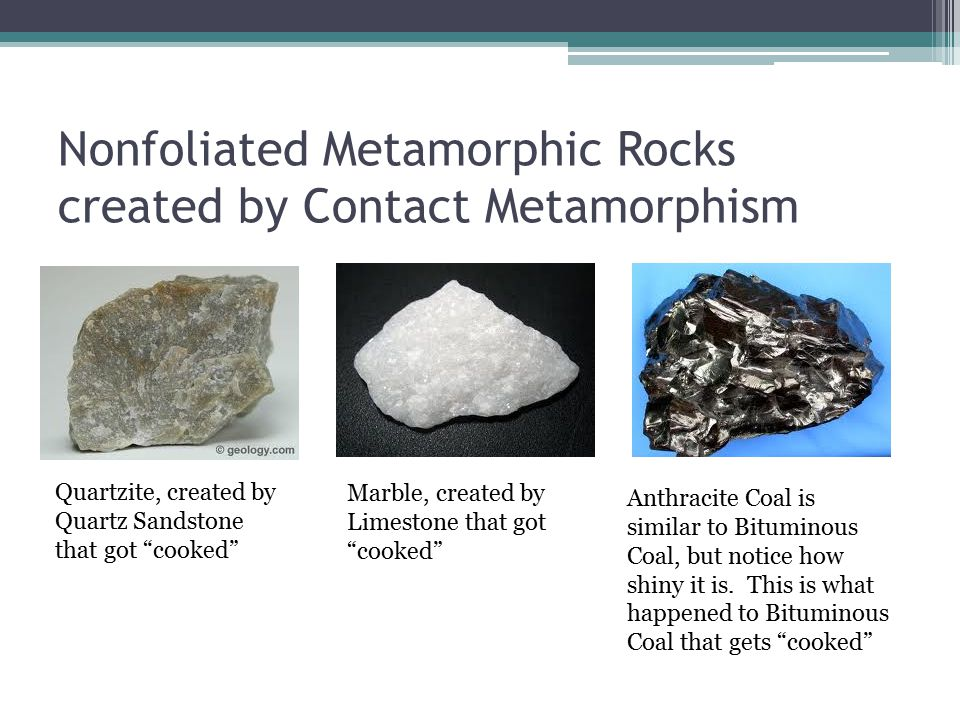 Nonfoliated Metamorphic Rocks created by Contact Metamorphism