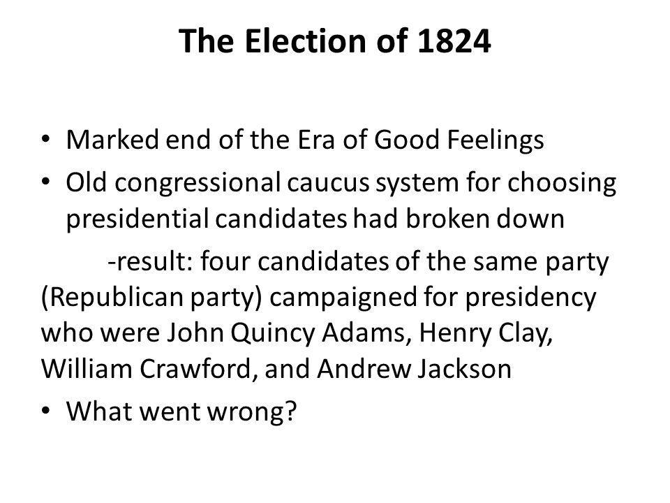 The Election of 1824 Marked end of the Era of Good Feelings