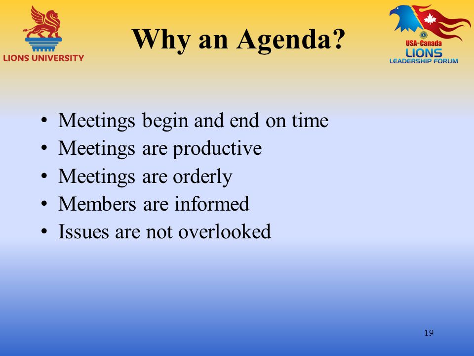 Why an Agenda Meetings begin and end on time Meetings are productive
