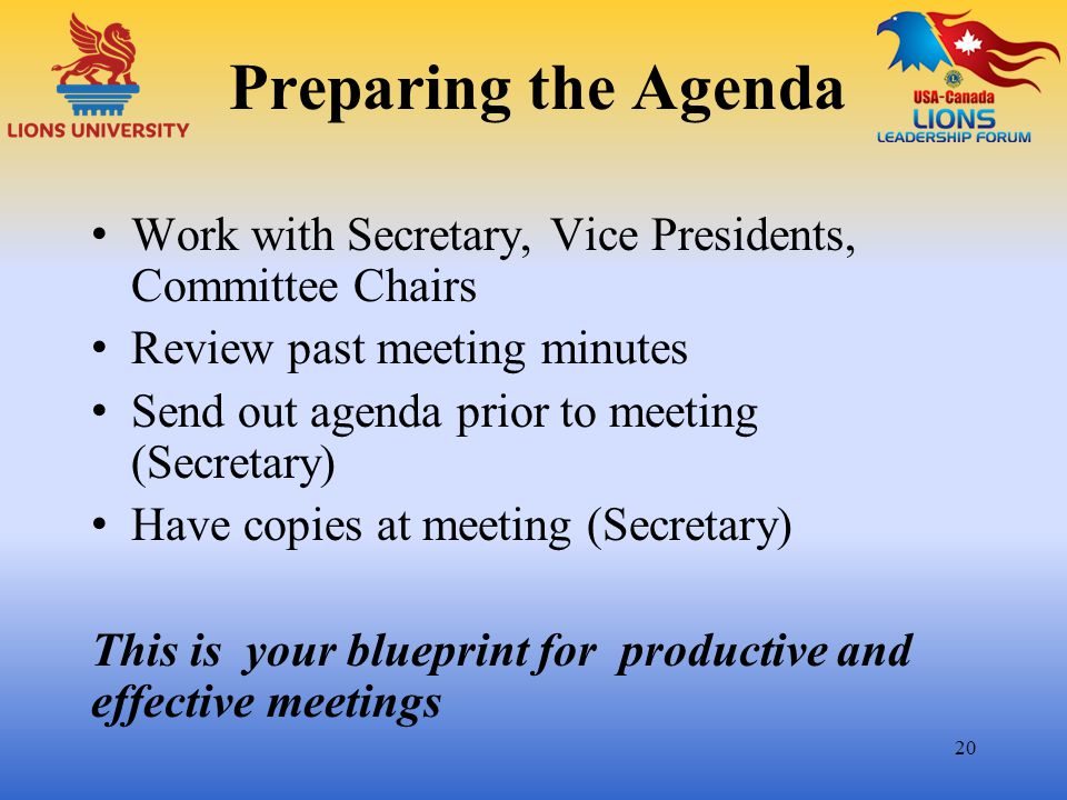 Preparing the Agenda Work with Secretary, Vice Presidents, Committee Chairs. Review past meeting minutes.