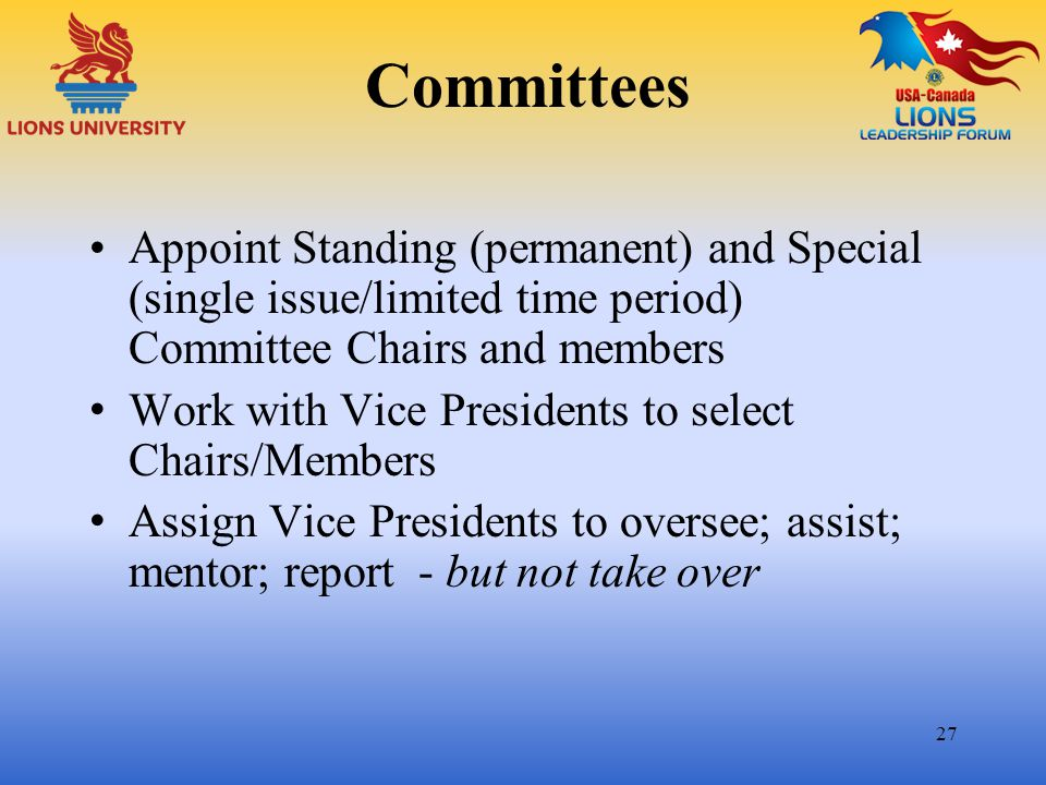 Committees Appoint Standing (permanent) and Special (single issue/limited time period) Committee Chairs and members.