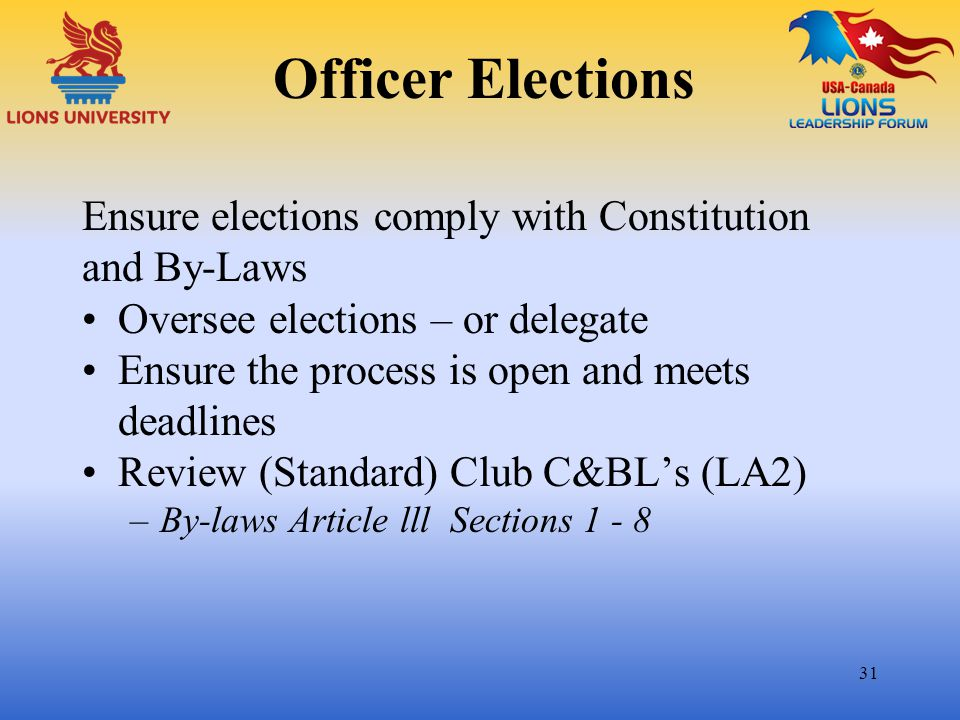 Officer Elections Ensure elections comply with Constitution and By-Laws. Oversee elections – or delegate.