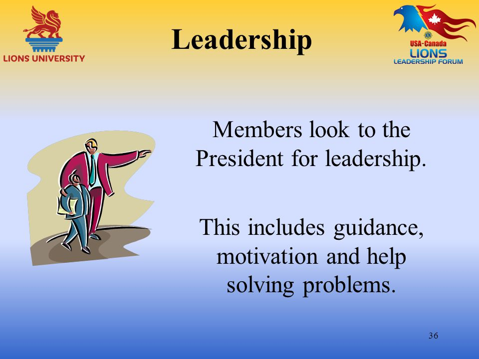 Leadership Members look to the President for leadership.