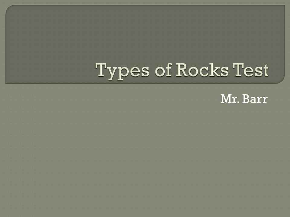 Types of Rocks Test Mr. Barr