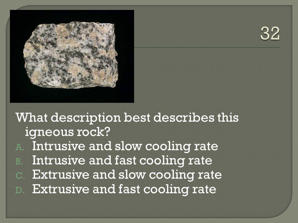 32 What description best describes this igneous rock