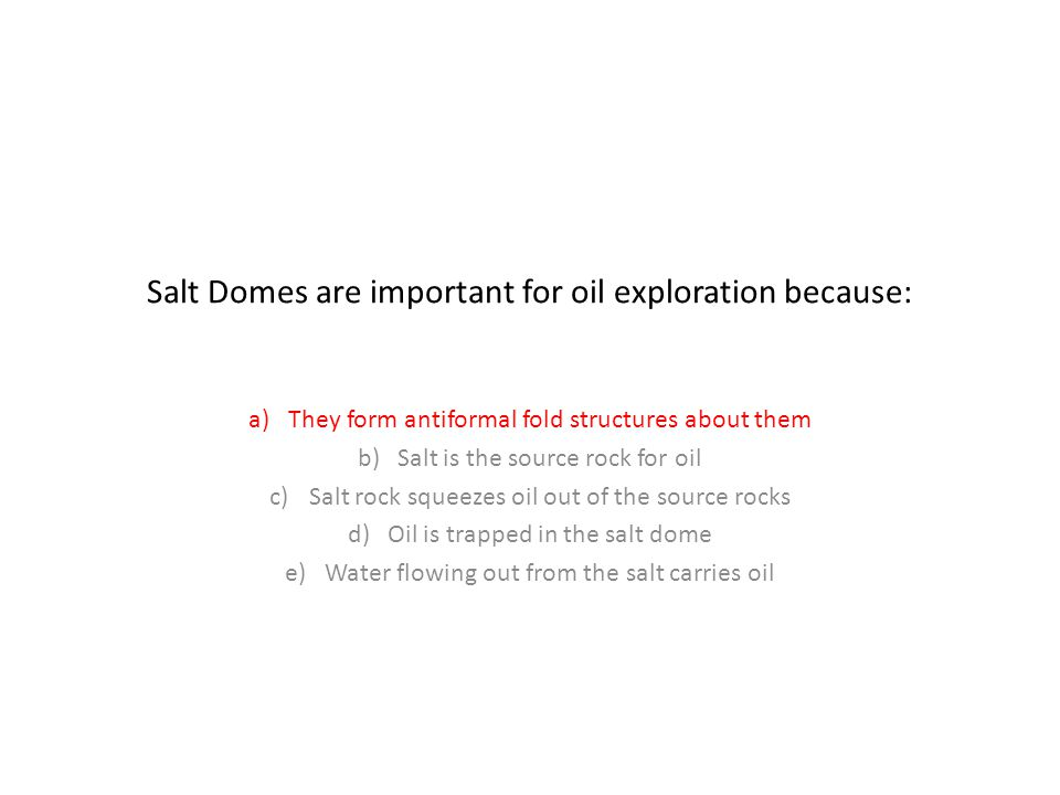 Salt Domes are important for oil exploration because: