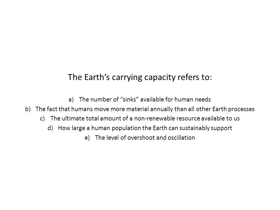 The Earth's carrying capacity refers to: