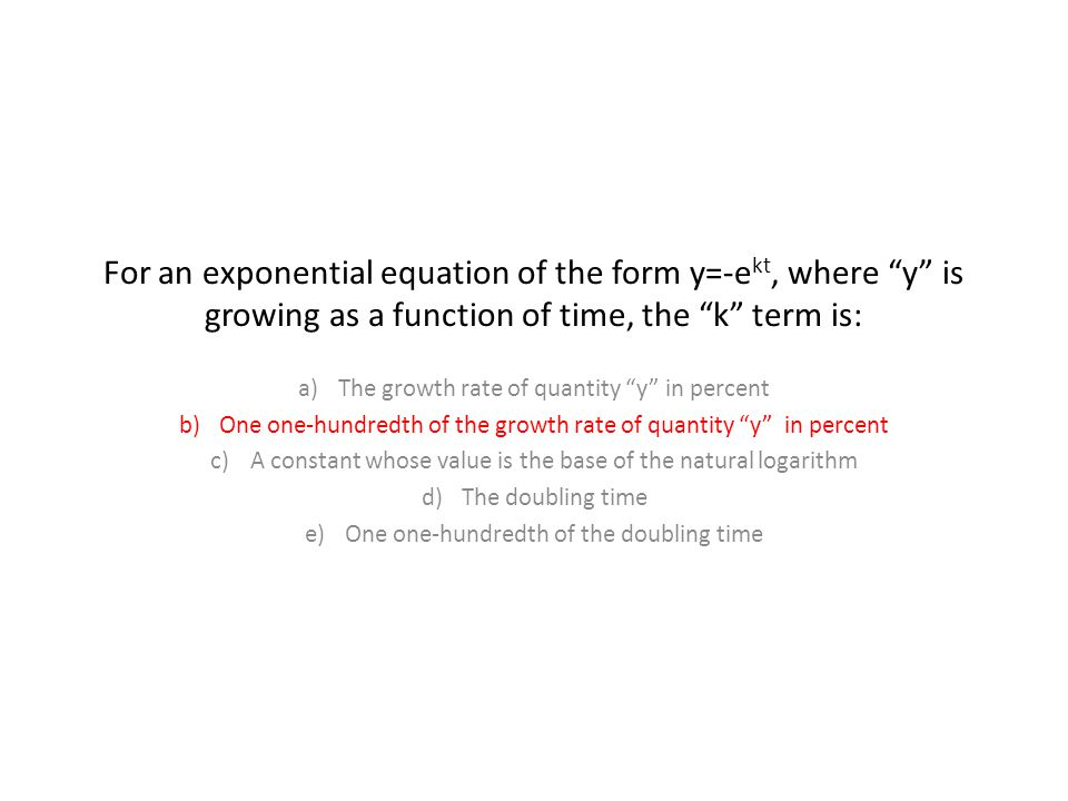For an exponential equation of the form y=-ekt, where y is growing as a function of time, the k term is: