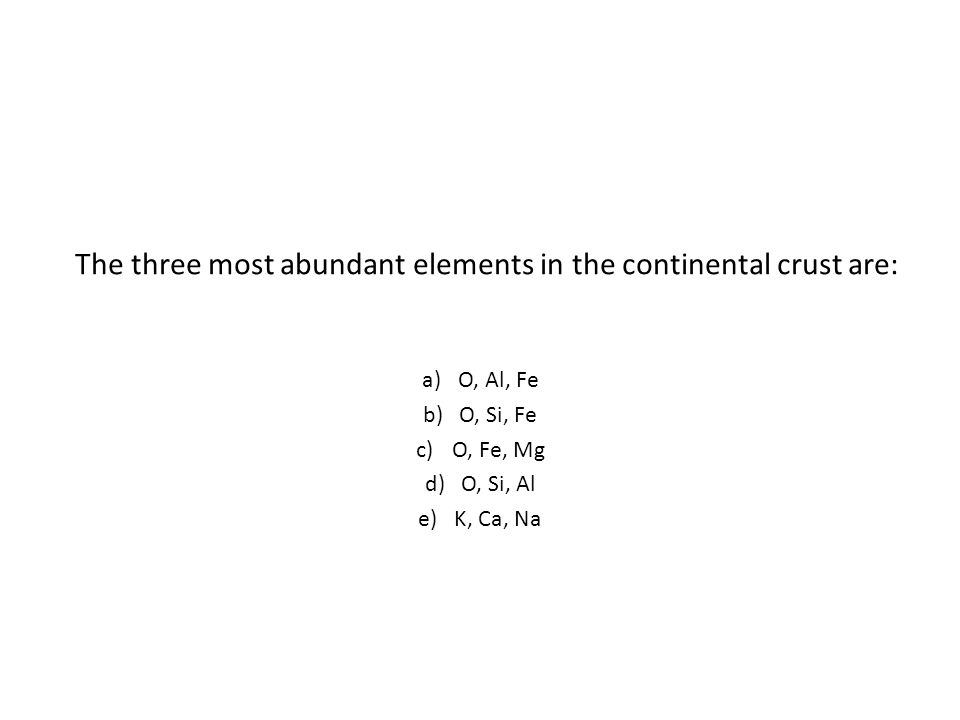 The three most abundant elements in the continental crust are: