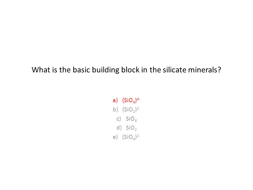 What is the basic building block in the silicate minerals