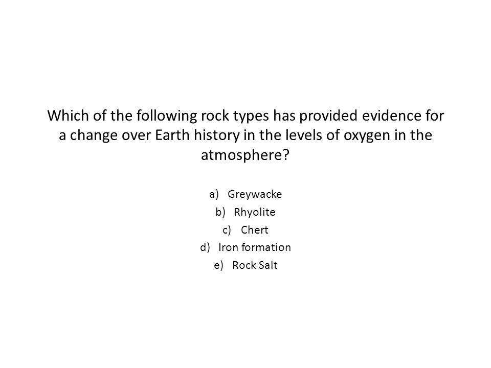 Greywacke Rhyolite Chert Iron formation Rock Salt