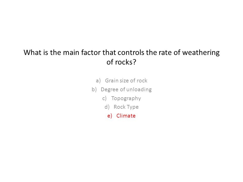What is the main factor that controls the rate of weathering of rocks