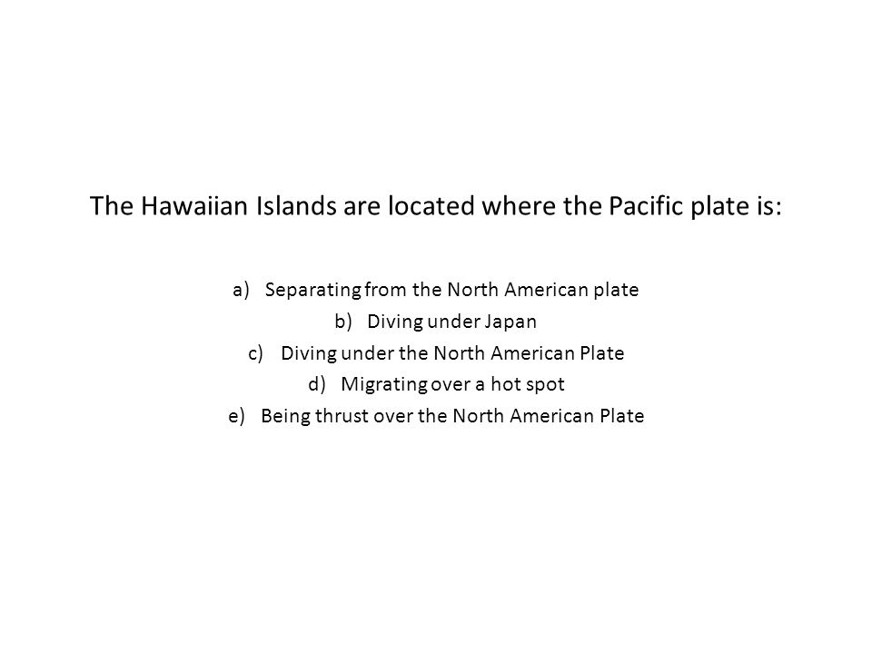 The Hawaiian Islands are located where the Pacific plate is: