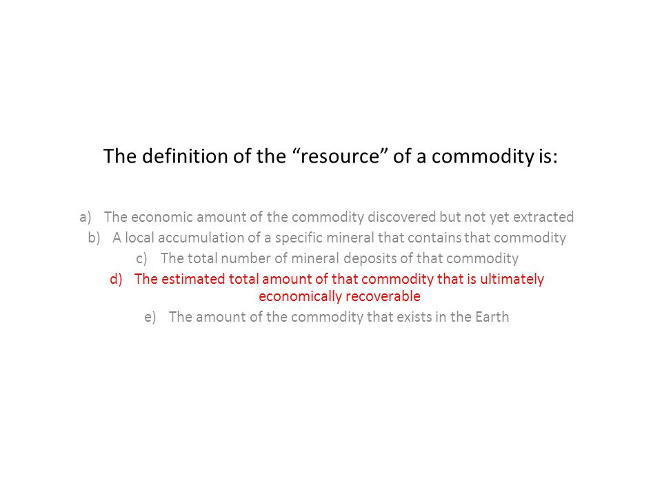 The definition of the resource of a commodity is: