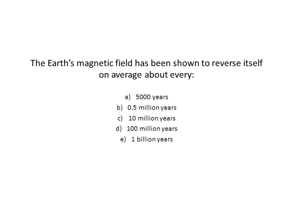 The Earth's magnetic field has been shown to reverse itself on average about every: