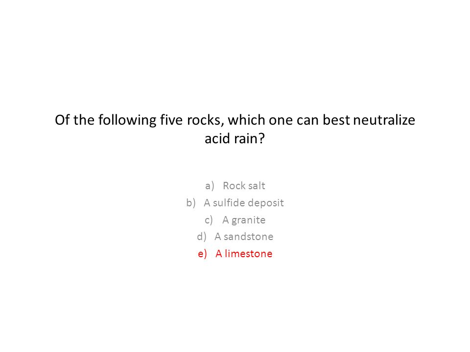 Of the following five rocks, which one can best neutralize acid rain