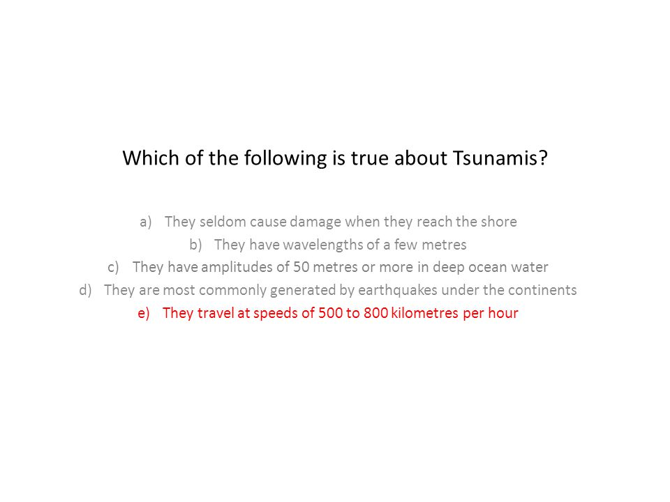 Which of the following is true about Tsunamis