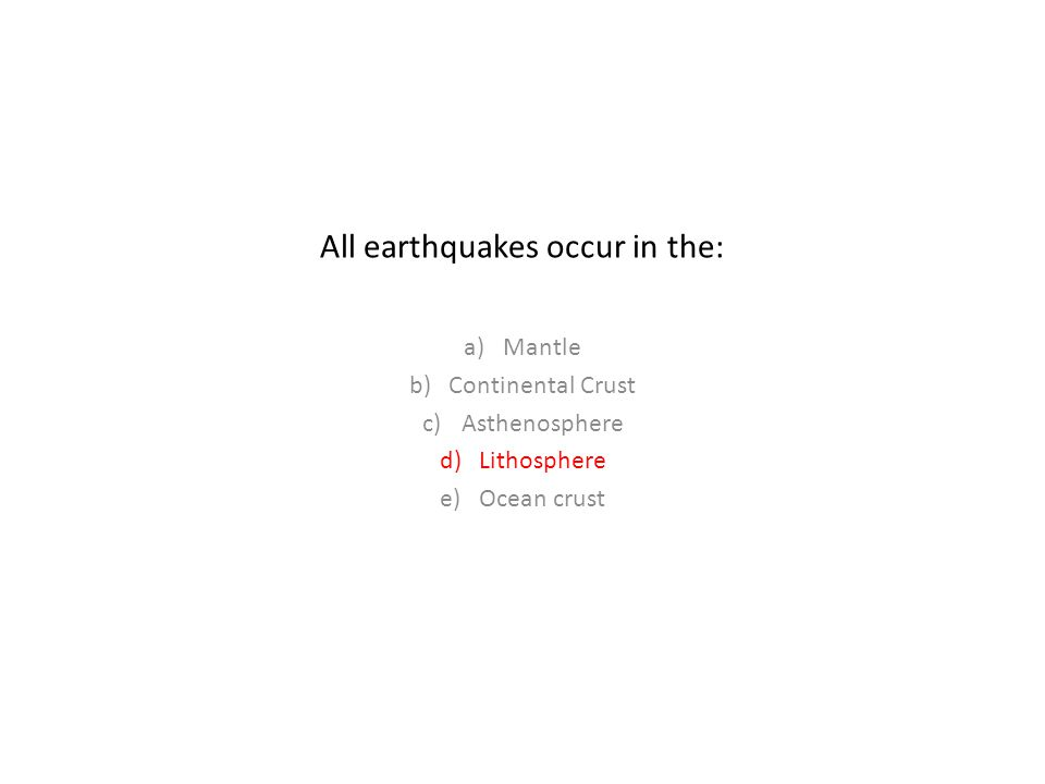 All earthquakes occur in the: