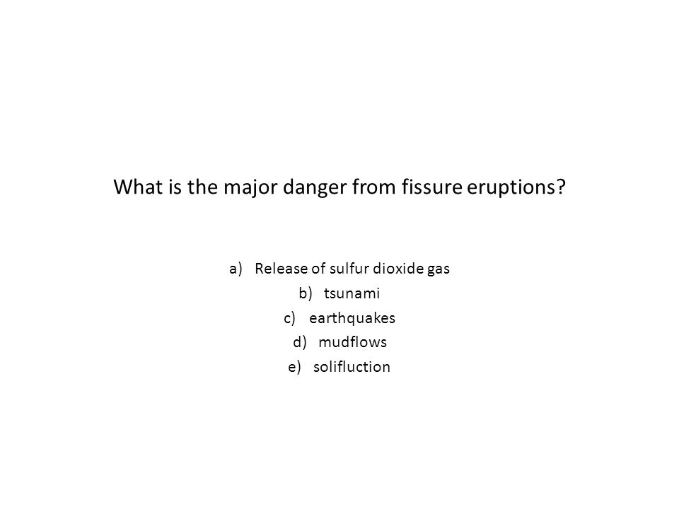 What is the major danger from fissure eruptions
