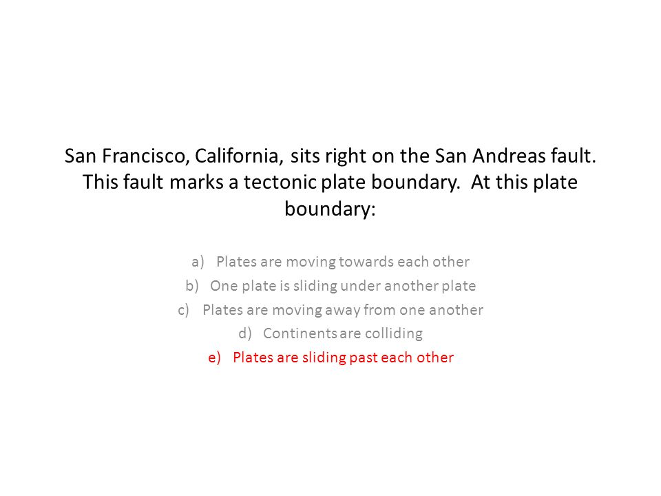 San Francisco, California, sits right on the San Andreas fault