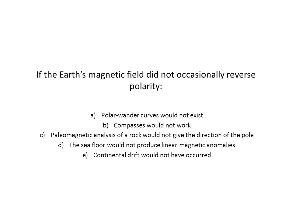 If the Earth's magnetic field did not occasionally reverse polarity: