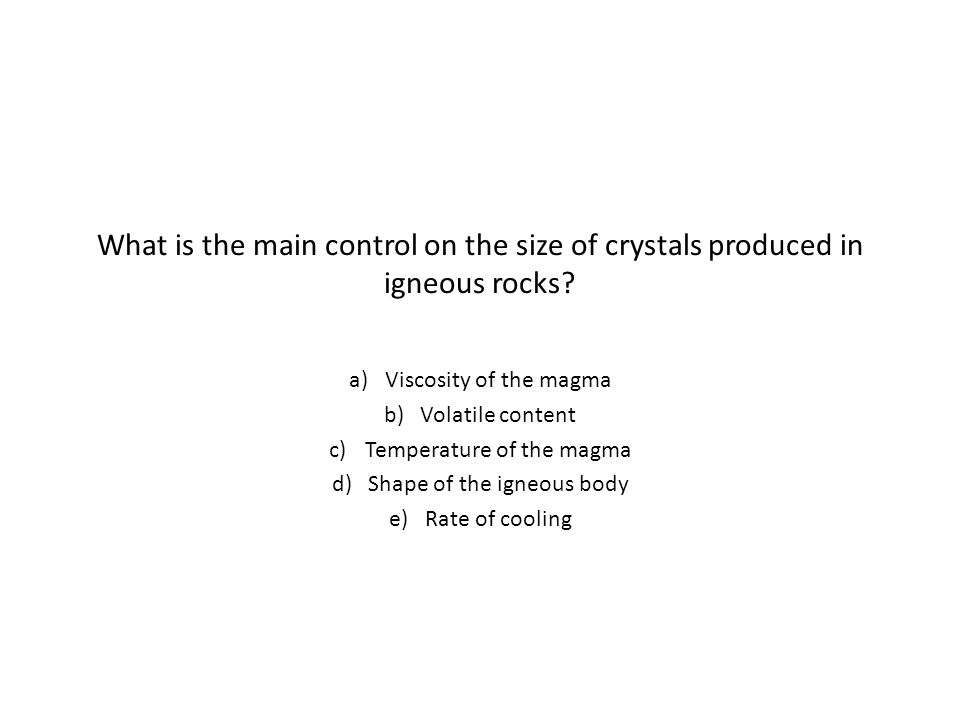 What is the main control on the size of crystals produced in igneous rocks
