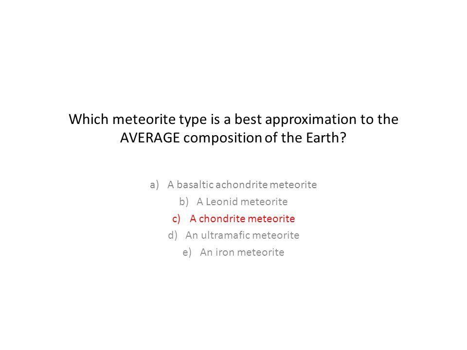 Which meteorite type is a best approximation to the AVERAGE composition of the Earth