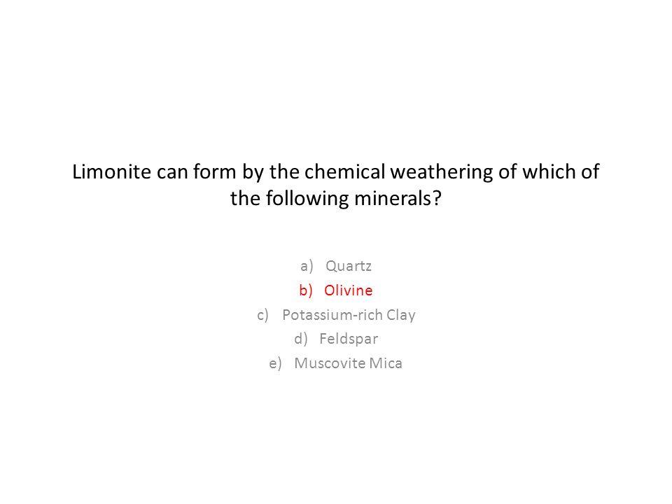 Quartz Olivine Potassium-rich Clay Feldspar Muscovite Mica
