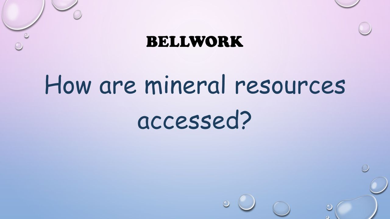 How are mineral resources accessed