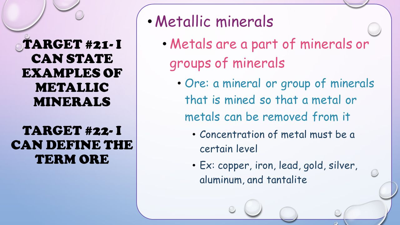 Target #21- I can state examples of metallic minerals Target #22- I can define the term ore