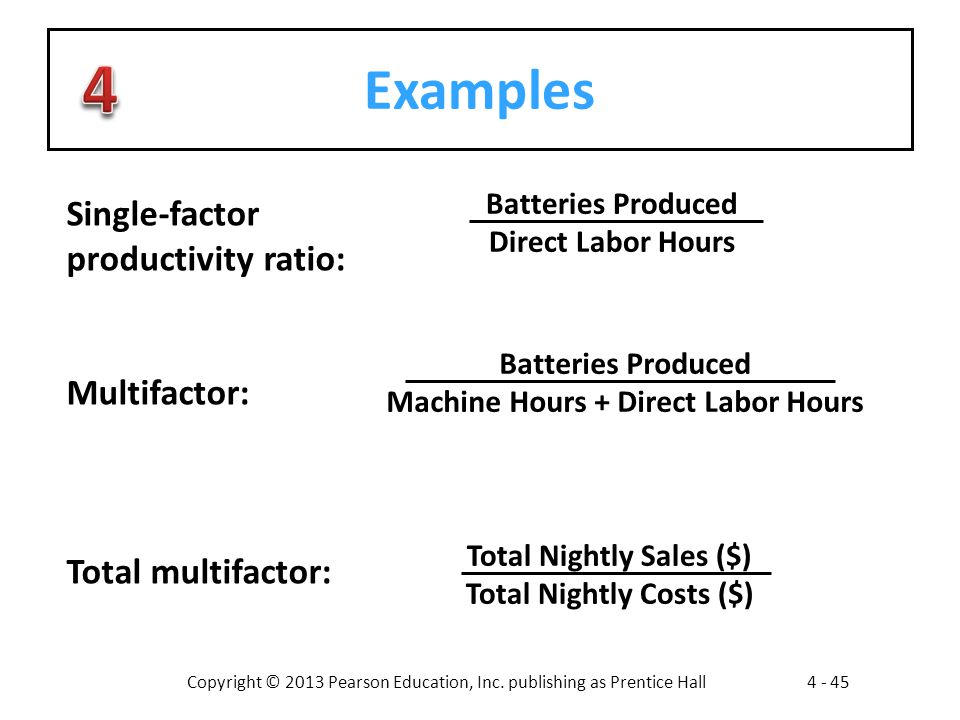Examples Single-factor productivity ratio: Multifactor: